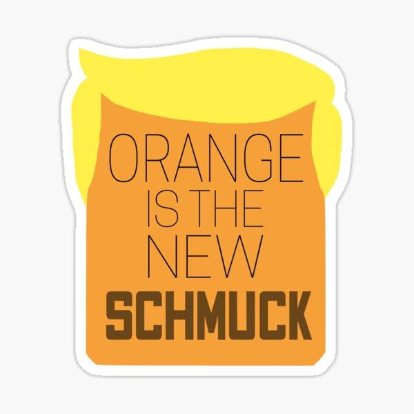 Orange is the New Schmuck Sticker