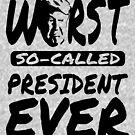 Trump Worst President by EthosWear