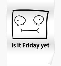 Is it Friday yet Poster