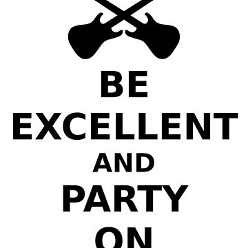 Be Excellent and Party On by Ragetroll