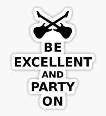 Be Excellent and Party On Sticker
