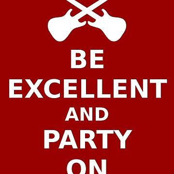 Be Excellent and Party On v.2 by Ragetroll