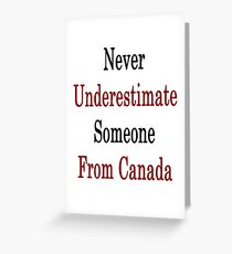 Never Underestimate Someone From Canada  Greeting Card