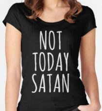 5e1a9468d Not Today Satan Fitted Scoop T-Shirt