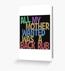 All my mummy wanted was a back rub Greeting Card
