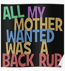 All my mummy wanted was a back rub Poster
