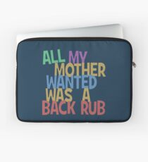 All my mummy wanted was a back rub Laptop Sleeve