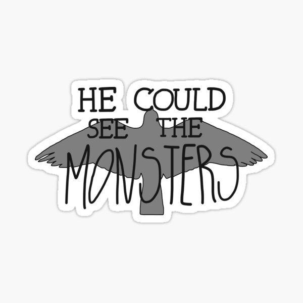 He Could See The Monsters Sticker