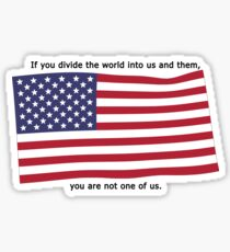 If you divide the world into us and them, you are not one of us Sticker