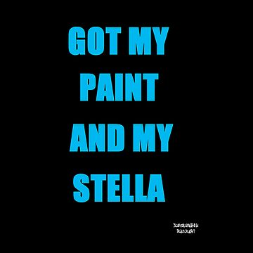 GOT MY PAINT AND MY STELLA by Melissajay
