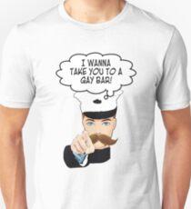 I Wanna Take You To A Gay Bar! Unisex T-Shirt
