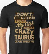Don't Flirt With Me I Love My Girl She Is A Crazy Taurus T-Shirt