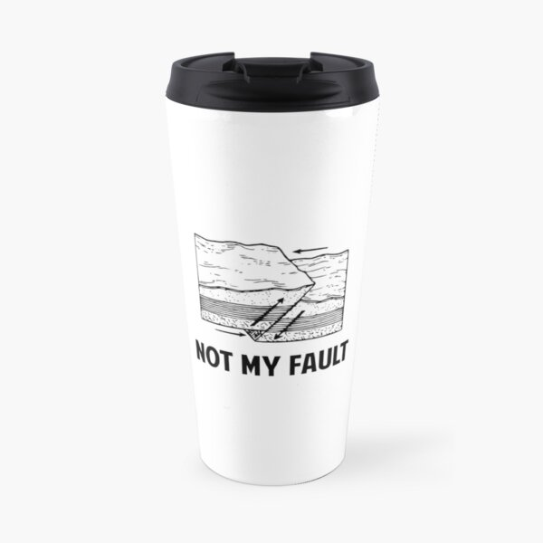 Not My Fault Travel Mug