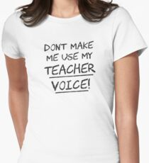 Don't Make Me Use My Teacher Voice Women's Fitted T-Shirt
