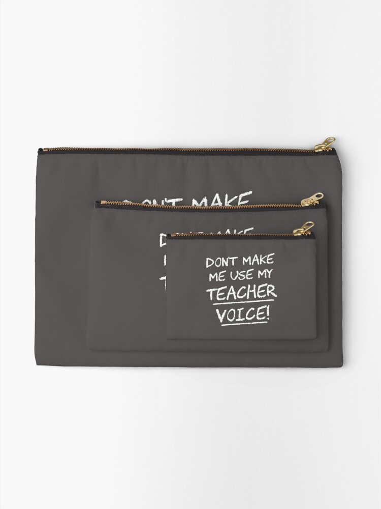 Alternate view of Don't Make Me Use My Teacher Voice Zipper Pouch