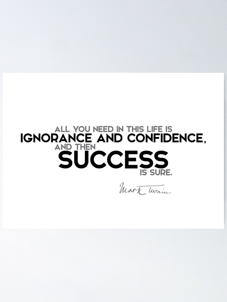 Unwissenheit Und Vertrauen Sind Erfolg Mark Twain Poster