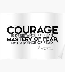 courage is mastery of fear - mark twain Poster