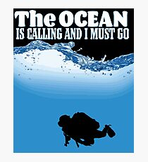 Scuba Diver Design - The Ocean Is Calling And I Must Go Photographic Print