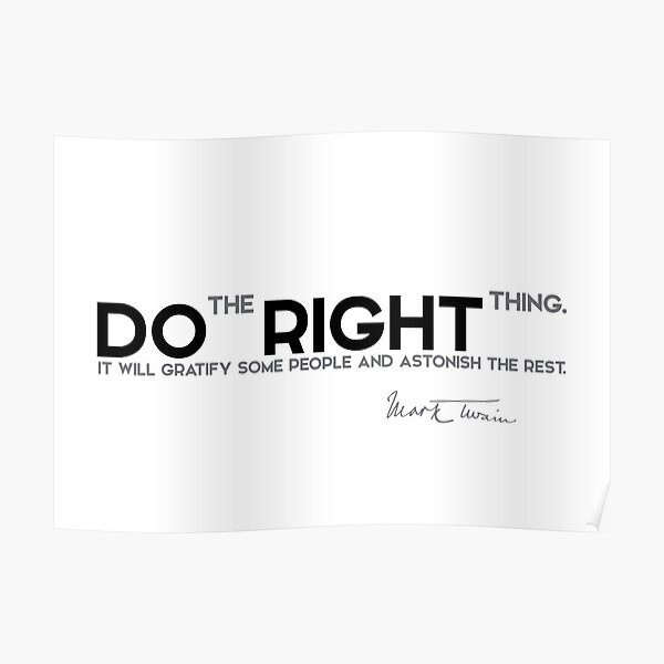 the right thing - mark twain Poster