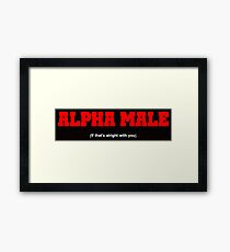 Alpha Male (If that's alright with you) - white Framed Print