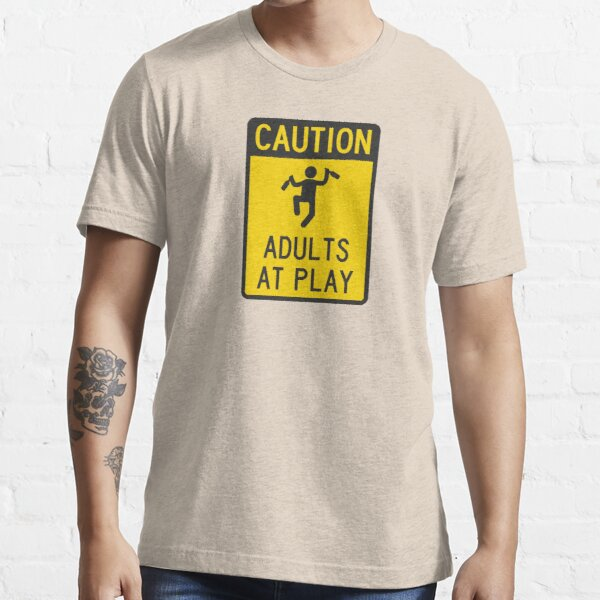 Caution Adults at Play Essential T-Shirt