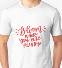 Bloom Where You Are Planted Unisex T-Shirt
