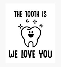 The Tooth Is We Love You (The Truth Is) Dentistry - Dental Hygienist - Funny Dentist Gift Photographic Print
