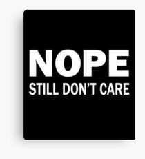 Nope. Still Don't Care. Canvas Print