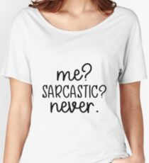 Me? Sarcastic? Never. Funny quote design Women's Relaxed Fit T-Shirt