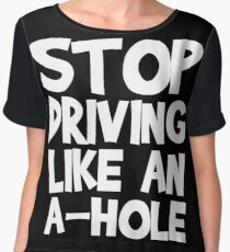 Stop Driving Like An A-Hole! Chiffon Top