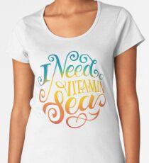I Need Vitamin Sea quotes lettering typography Women's Premium T-Shirt