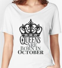 QUEENS ARE BORN IN OCTOBER Women's Relaxed Fit T-Shirt
