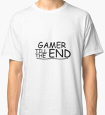 gamer till the end Classic T-Shirt