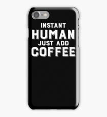 instant human just add coffee iPhone Case/Skin