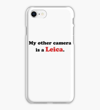 My other camera is a Leica. iPhone Case/Skin