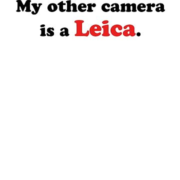 My other camera is a Leica. by johnperlock