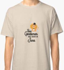 Real Gentlemen are born in June Rurs5 Classic T-Shirt