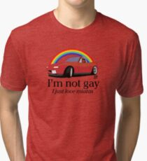 I'm not gay I just love my Miata! Tri-blend T-Shirt