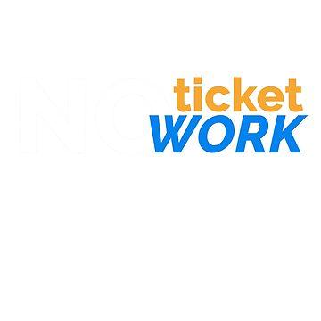 No Ticket No Work by slowheist