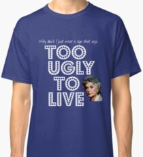 Too Ugly To Live - Dorothy Zbornak Classic T-Shirt