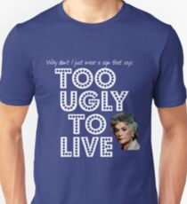 Too Ugly To Live - Dorothy Zbornak Unisex T-Shirt