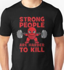 Strong People Are Harder To Kill - Kawaii Squat - Leg Day Unisex T-Shirt