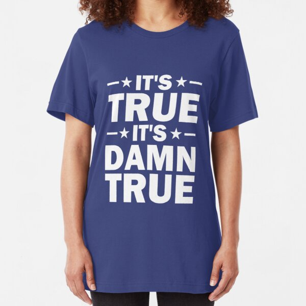It's True, It's Damn True - Kurt Angle Slim Fit T-Shirt
