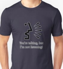 You're Talking, But I'm Not Listening! T-Shirt