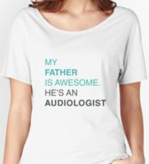 My father is awesome, he's an audiologist! Women's Relaxed Fit T-Shirt