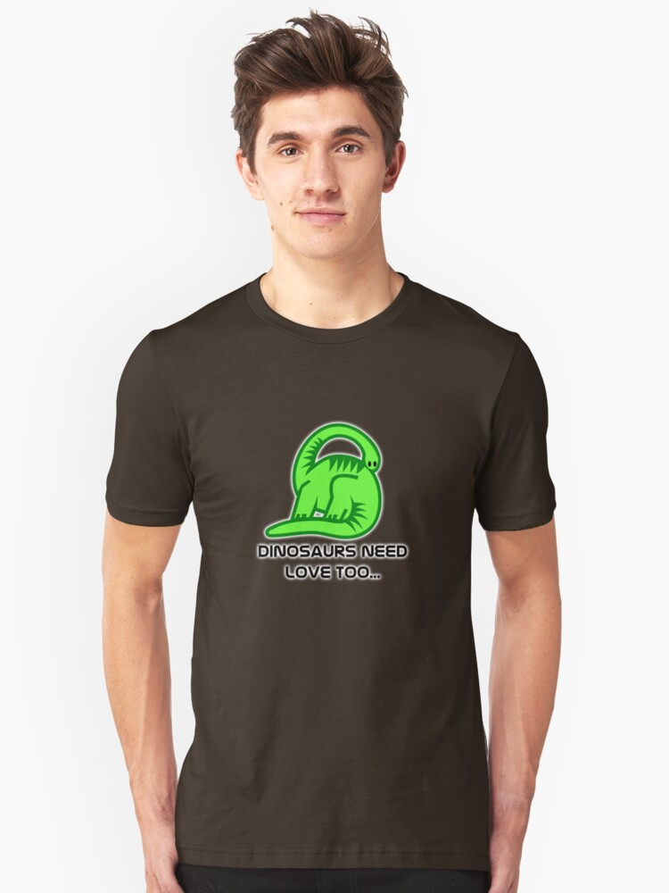 Dinosaurs need love too... Unisex T-Shirt Front