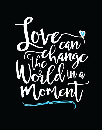 love can change the world If we think of life as an ocean, and ourselves as water particles existing within it, i think it's easy to imagine how we are all actually one.