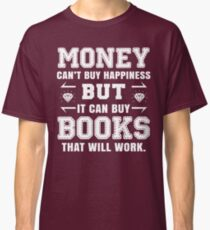 money cant buy happiness but it can buy books that will work Classic T-Shirt