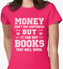 money cant buy happiness but it can buy books that will work Womens Fitted T-Shirt