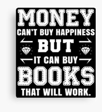 money cant buy happiness but it can buy books that will work Canvas Print